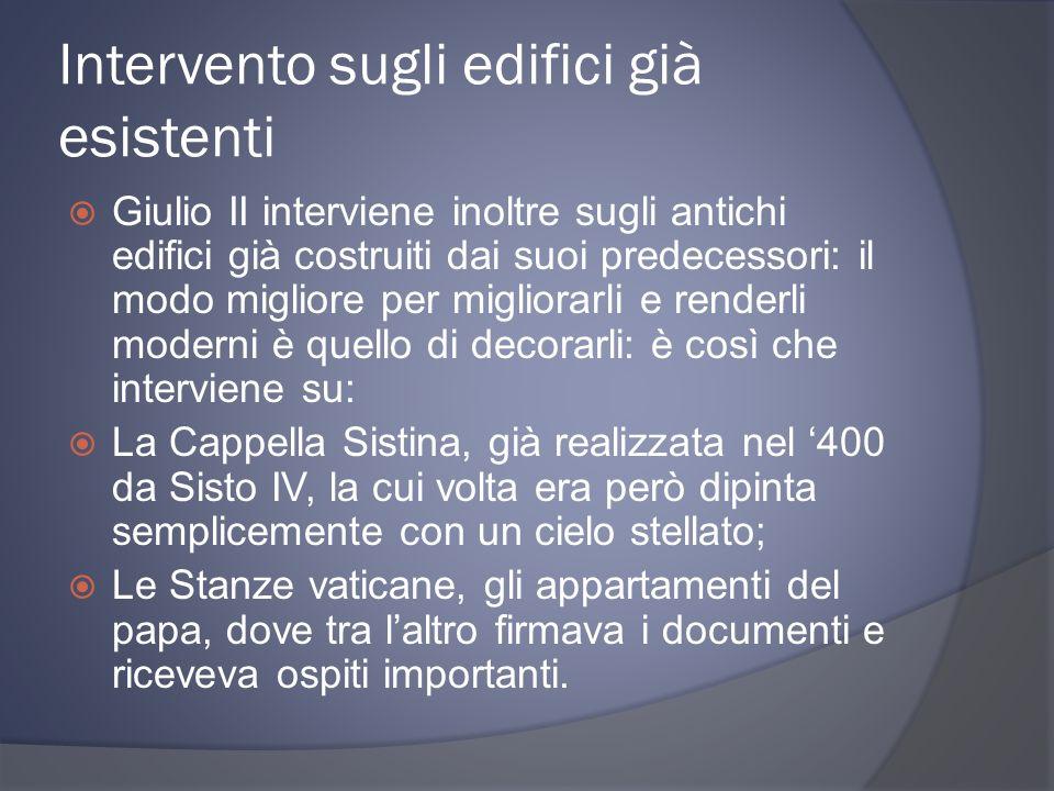 Intervento sugli edifici già esistenti Giulio II interviene inoltre sugli antichi edifici già costruiti dai suoi predecessori: il modo migliore per mi