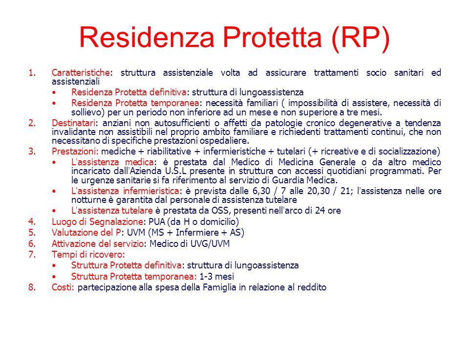 Residenza Protetta (RP) 1.Caratteristiche: struttura assistenziale volta ad assicurare trattamenti socio sanitari ed assistenziali Residenza Protetta