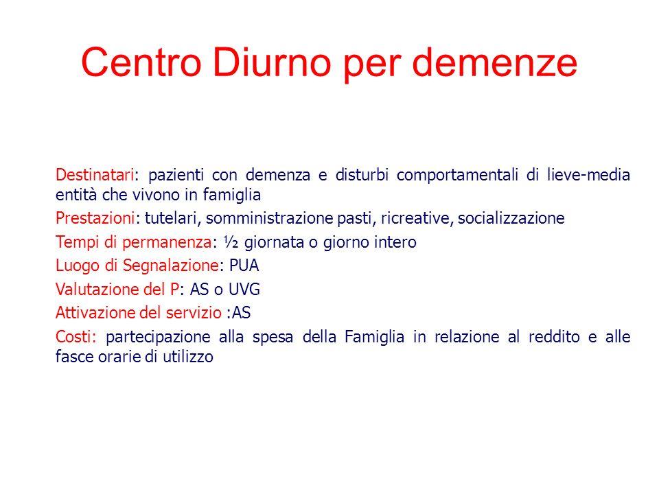 Destinatari: pazienti con demenza e disturbi comportamentali di lieve-media entità che vivono in famiglia Prestazioni: tutelari, somministrazione past