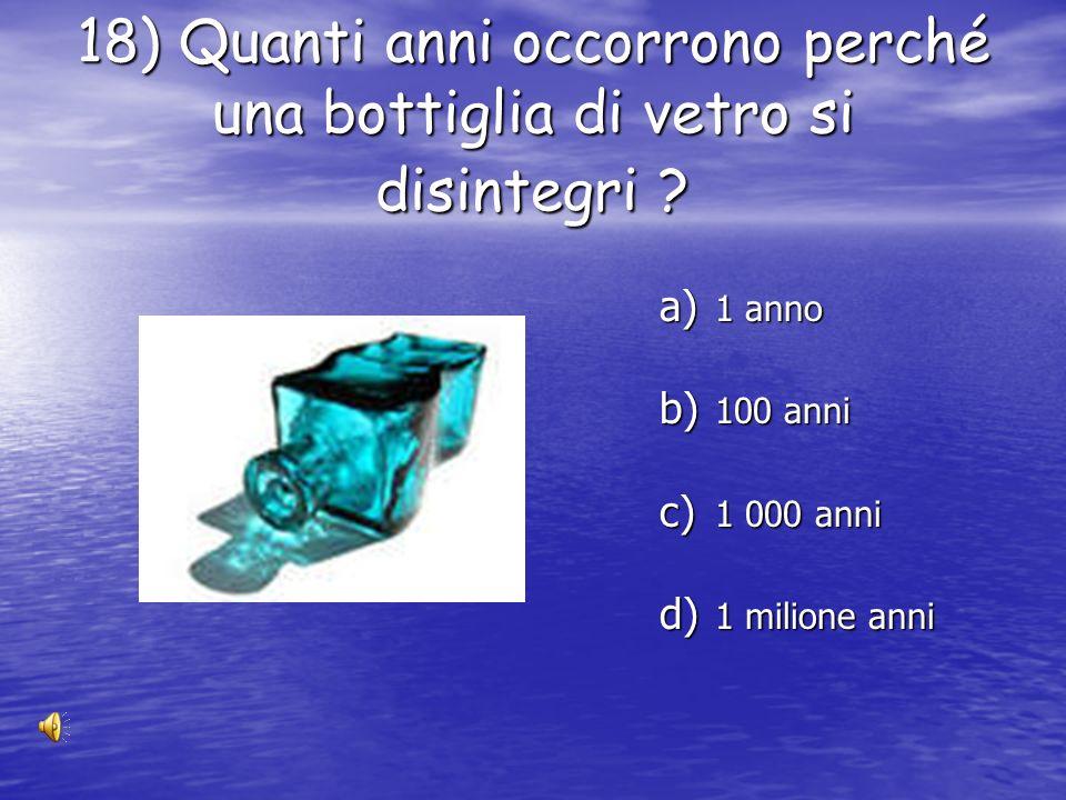 17) Tra queste installazioni qual è quella che consuma più acqua ad ogni utilizzo? a) il WC b) la doccia c) la lavatrice d) la lavastoviglie