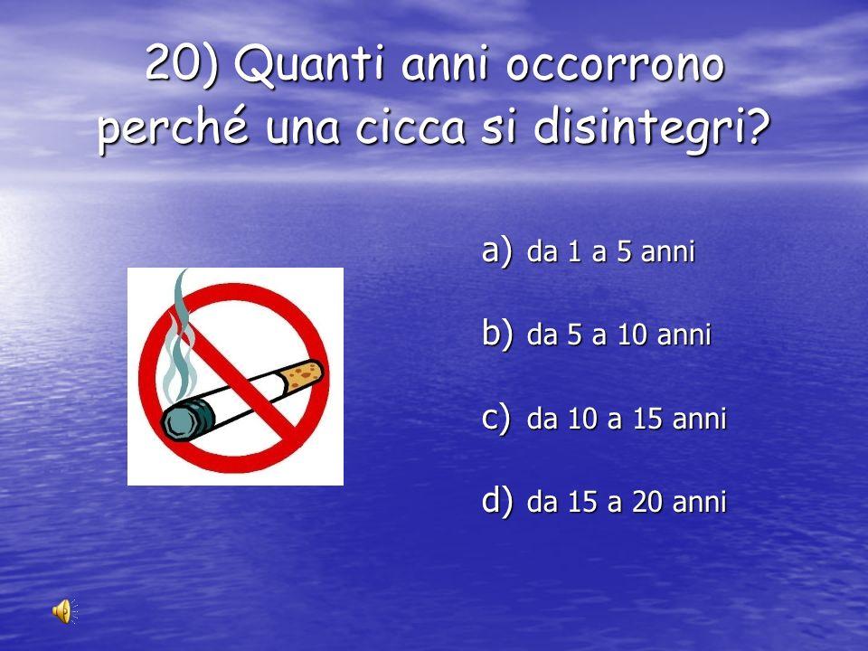 19) Quanti anni occorrono perché una rete da pesca si disintegri? a) da 30 a 40 anni b) da 50 a 60 anni c) da 70 a 80 anni d) da 90 a 100 anni