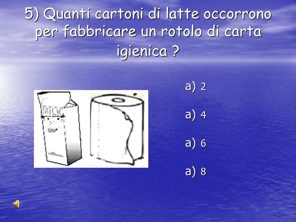 4) Quanti cartoni di succo di frutta servono per fabbricare un rotolo di carta da regalo? a) 7 b) 8 c) 9 d) 10