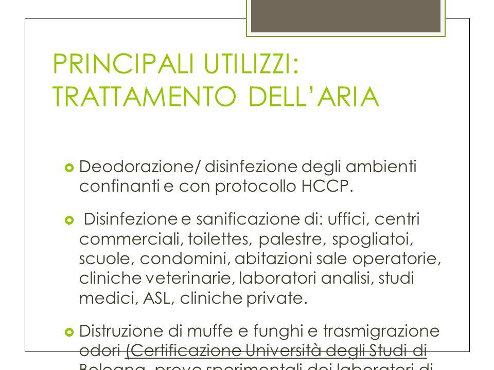 PRINCIPALI UTILIZZI: TRATTAMENTO DELLARIA Deodorazione/ disinfezione degli ambienti confinanti e con protocollo HCCP.