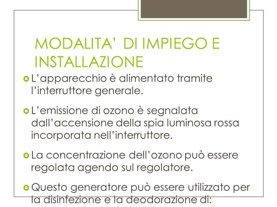 MODALITA DI IMPIEGO E INSTALLAZIONE Lapparecchio è alimentato tramite linterruttore generale.