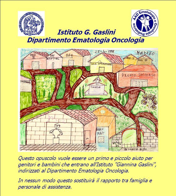Istituto G. Gaslini Dipartimento Ematologia Oncologia Questo opuscolo vuole essere un primo e piccolo aiuto per genitori e bambini che entrano all'Ist