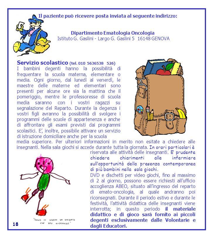 Servizio scolastico (tel. 010 5636538 526) I bambini degenti hanno la possibilità di frequentare la scuola materna, elementare o media. Ogni giorno, d