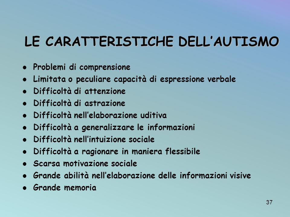 LE CARATTERISTICHE DELLAUTISMO Problemi di comprensione Limitata o peculiare capacità di espressione verbale Difficoltà di attenzione Difficoltà di as