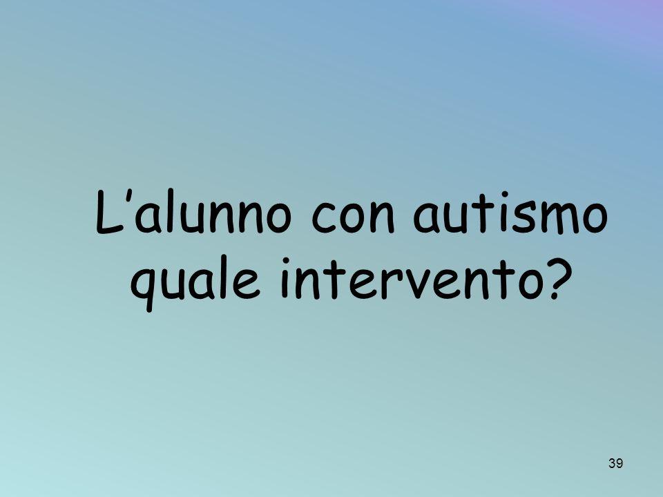 Lalunno con autismo quale intervento? 39