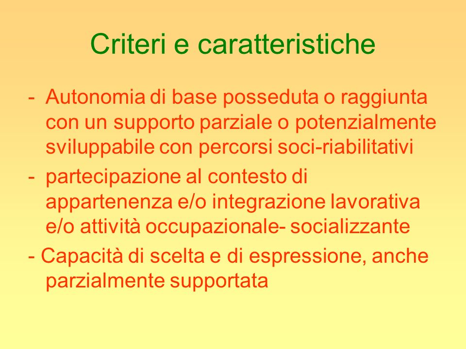Criteri e caratteristiche -A-Autonomia di base posseduta o raggiunta con un supporto parziale o potenzialmente sviluppabile con percorsi soci-riabilit