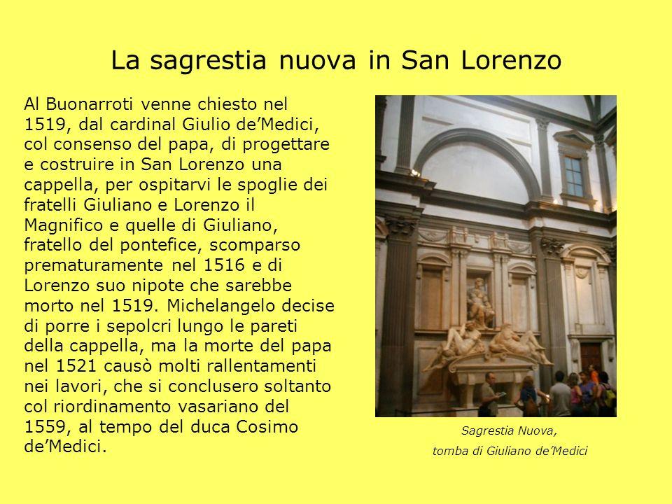 La sagrestia nuova in San Lorenzo Sagrestia Nuova, tomba di Giuliano deMedici Al Buonarroti venne chiesto nel 1519, dal cardinal Giulio deMedici, col