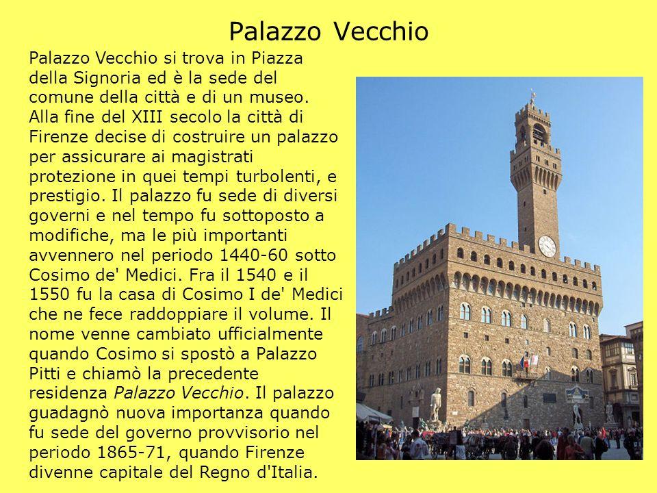 Palazzo Vecchio Palazzo Vecchio si trova in Piazza della Signoria ed è la sede del comune della città e di un museo. Alla fine del XIII secolo la citt