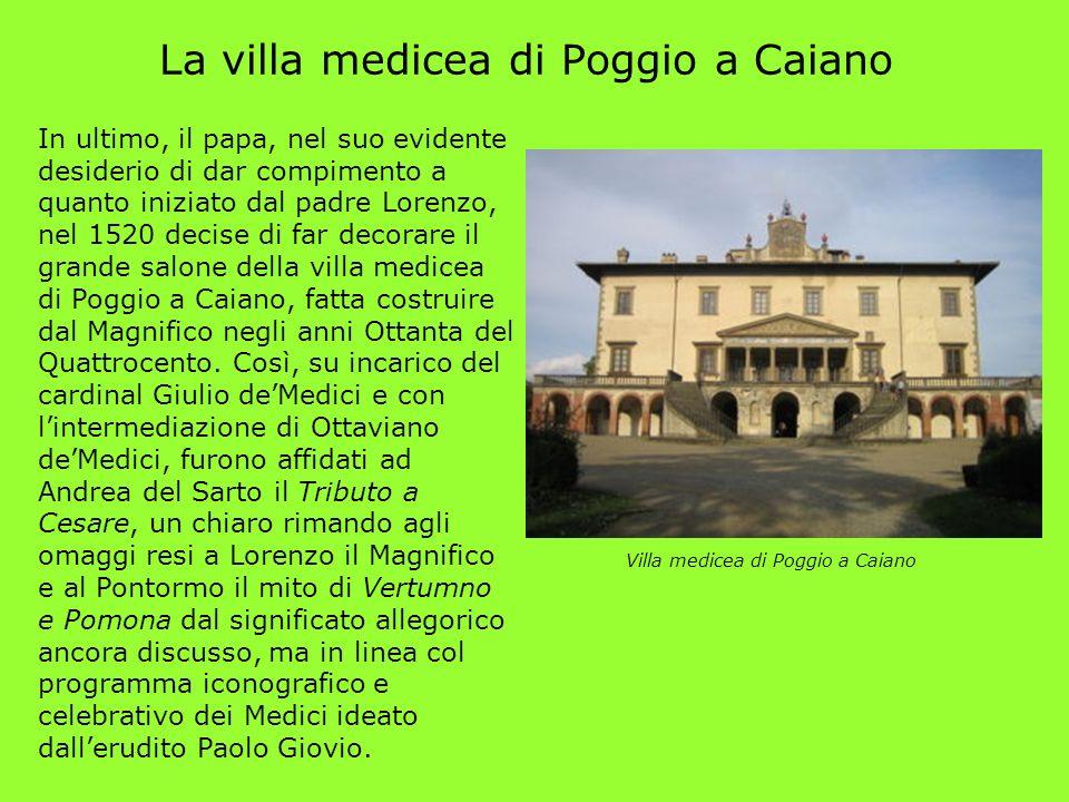 La villa medicea di Poggio a Caiano In ultimo, il papa, nel suo evidente desiderio di dar compimento a quanto iniziato dal padre Lorenzo, nel 1520 dec