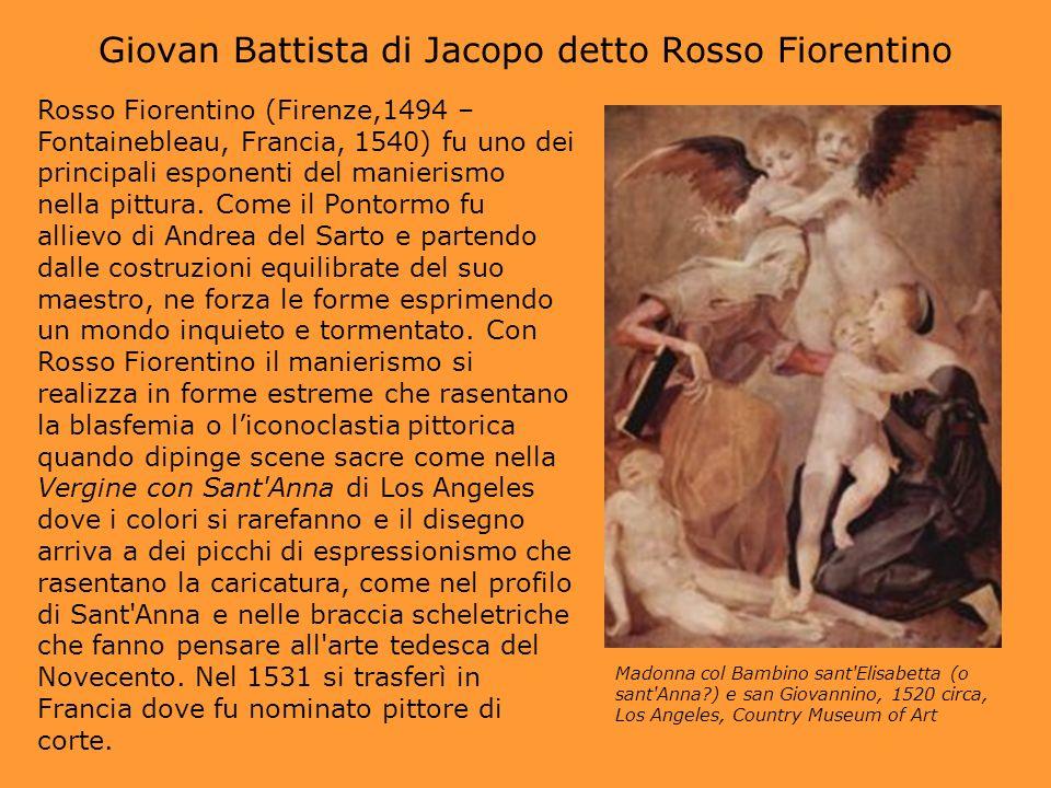Giovan Battista di Jacopo detto Rosso Fiorentino Rosso Fiorentino (Firenze,1494 – Fontainebleau, Francia, 1540) fu uno dei principali esponenti del ma