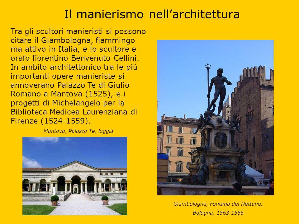 Il manierismo nellarchitettura Tra gli scultori manieristi si possono citare il Giambologna, fiammingo ma attivo in Italia, e lo scultore e orafo fior