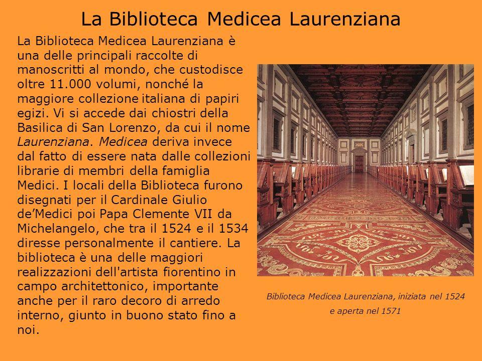 La Biblioteca Medicea Laurenziana La Biblioteca Medicea Laurenziana è una delle principali raccolte di manoscritti al mondo, che custodisce oltre 11.0
