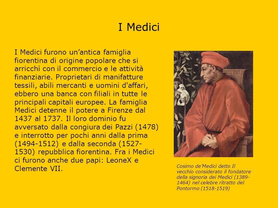 I Medici I Medici furono unantica famiglia fiorentina di origine popolare che si arricchì con il commercio e le attività finanziarie. Proprietari di m