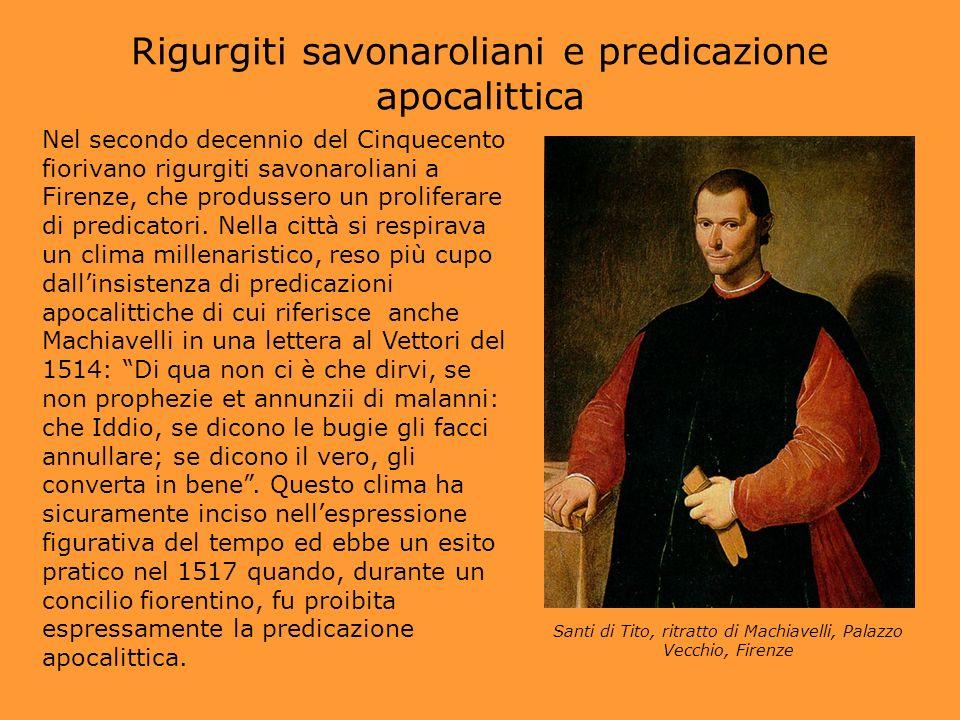 Rigurgiti savonaroliani e predicazione apocalittica Nel secondo decennio del Cinquecento fiorivano rigurgiti savonaroliani a Firenze, che produssero u