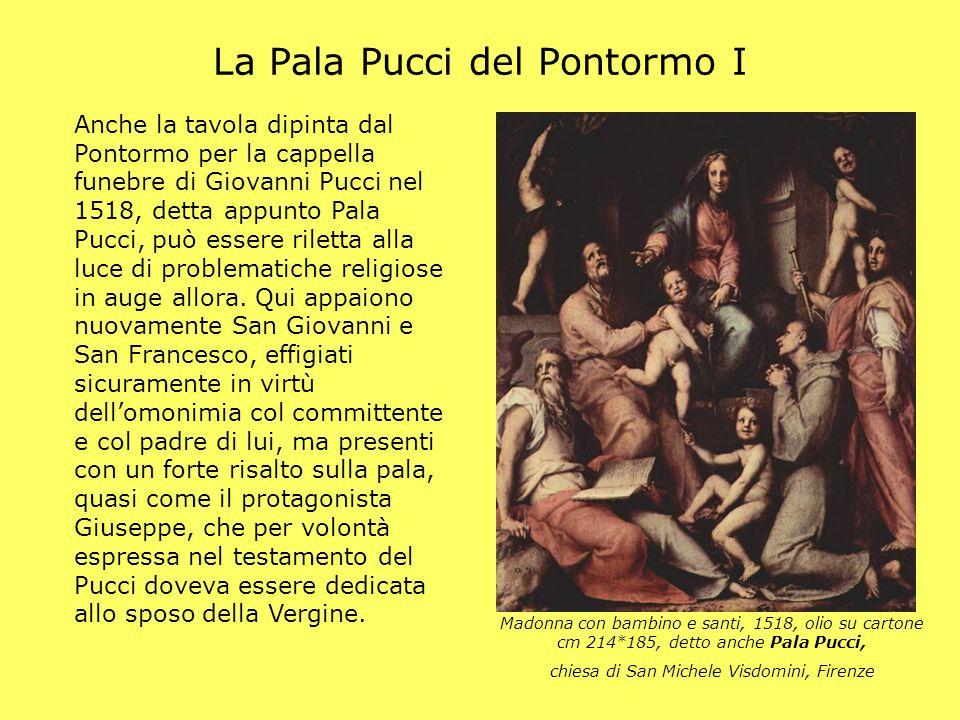 La Pala Pucci del Pontormo I Anche la tavola dipinta dal Pontormo per la cappella funebre di Giovanni Pucci nel 1518, detta appunto Pala Pucci, può es