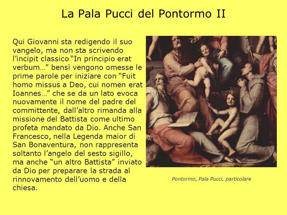 La Pala Pucci del Pontormo II Qui Giovanni sta redigendo il suo vangelo, ma non sta scrivendo lincipit classico In principio erat verbum… bensì vengon