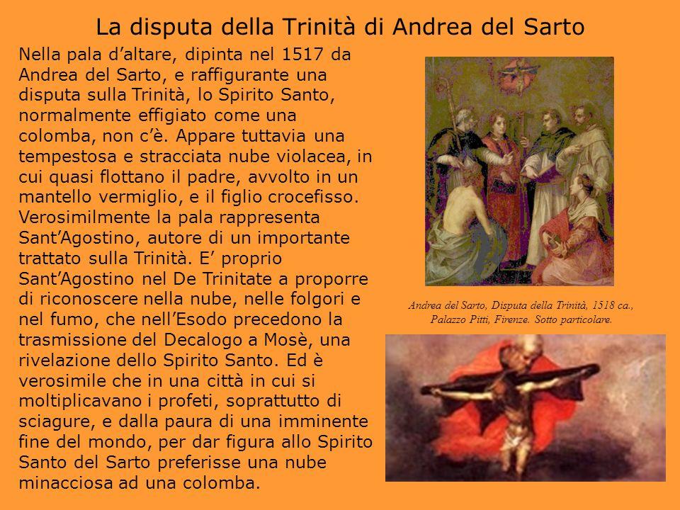 La disputa della Trinità di Andrea del Sarto Nella pala daltare, dipinta nel 1517 da Andrea del Sarto, e raffigurante una disputa sulla Trinità, lo Sp