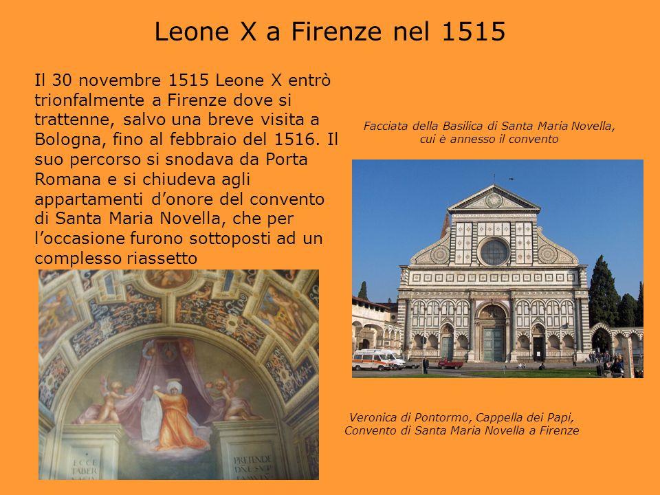 Leone X a Firenze nel 1515 Il 30 novembre 1515 Leone X entrò trionfalmente a Firenze dove si trattenne, salvo una breve visita a Bologna, fino al febb