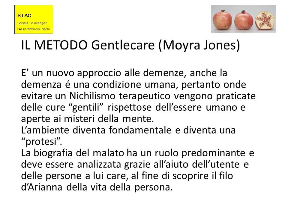 STAC Societ à Ticinese per l Assistenza dei Ciechi IL METODO Gentlecare (Moyra Jones) E un nuovo approccio alle demenze, anche la demenza é una condiz