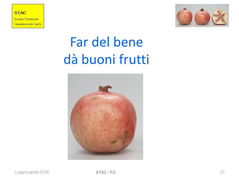 STAC Societ à Ticinese per l Assistenza dei Ciechi Lugano aprile 2008 STAC - FG 27 Far del bene dà buoni frutti