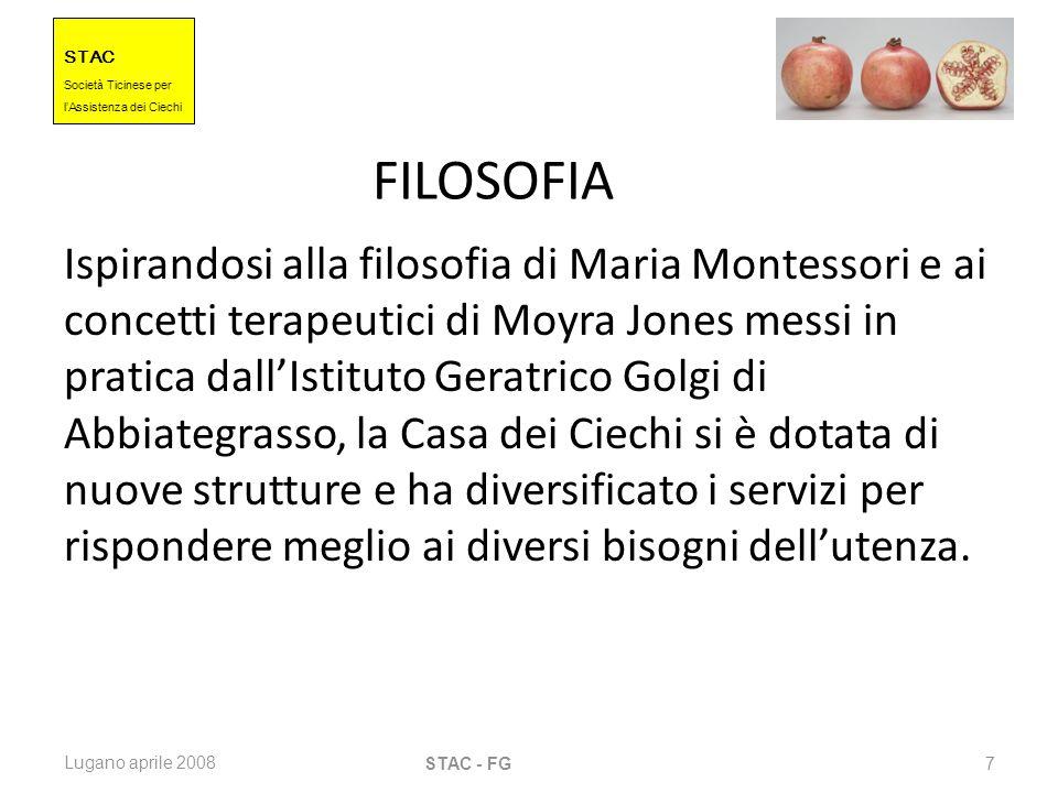STAC Societ à Ticinese per l Assistenza dei Ciechi Lugano aprile 2008 STAC - FG 7 FILOSOFIA Ispirandosi alla filosofia di Maria Montessori e ai concet