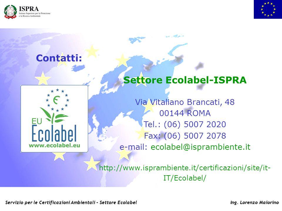 Servizio per le Certificazioni Ambientali - Settore Ecolabel Ing. Lorenzo Maiorino Contatti: Settore Ecolabel-ISPRA Via Vitaliano Brancati, 48 00144 R