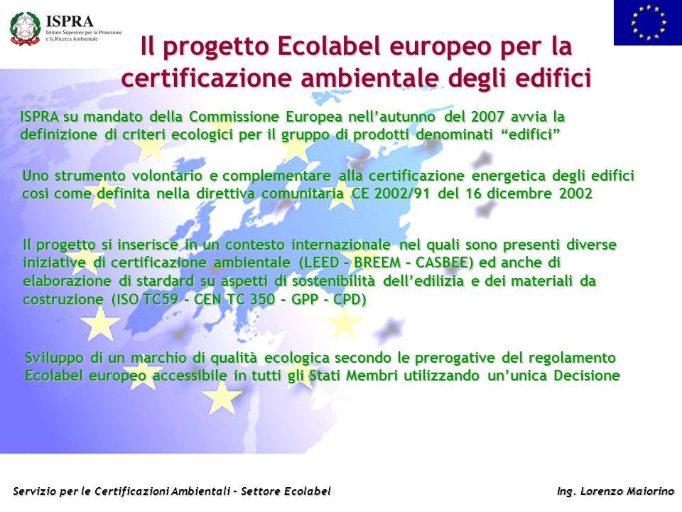 Servizio per le Certificazioni Ambientali - Settore Ecolabel Ing. Lorenzo Maiorino Il progetto Ecolabel europeo per la certificazione ambientale degli
