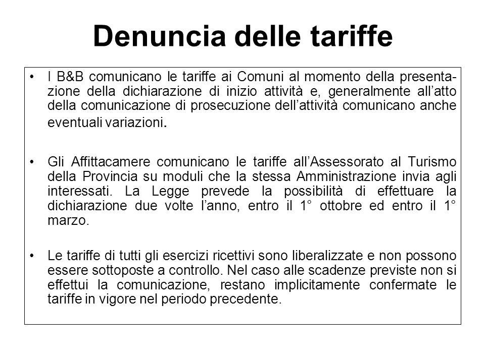 Denuncia delle tariffe I B&B comunicano le tariffe ai Comuni al momento della presenta- zione della dichiarazione di inizio attività e, generalmente a