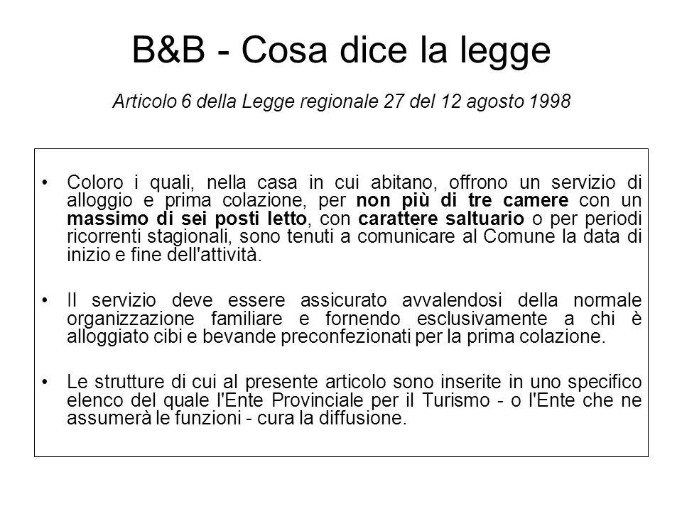 B&B - Cosa dice la legge Articolo 6 della Legge regionale 27 del 12 agosto 1998 Coloro i quali, nella casa in cui abitano, offrono un servizio di allo