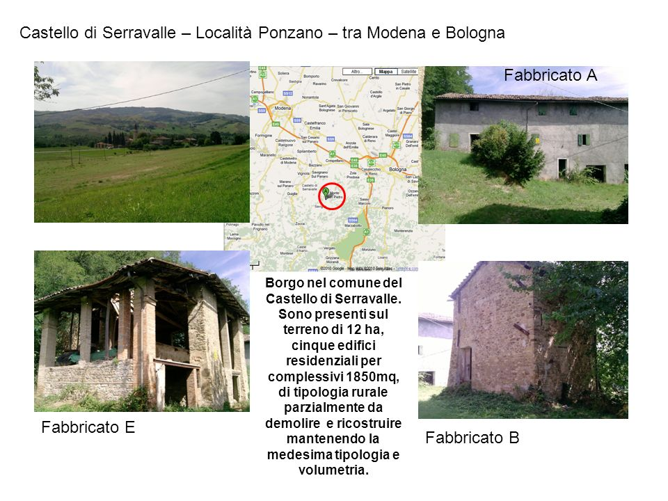 Castello di Serravalle – Località Ponzano – tra Modena e Bologna Fabbricato A Fabbricato B Fabbricato E Borgo nel comune del Castello di Serravalle. S