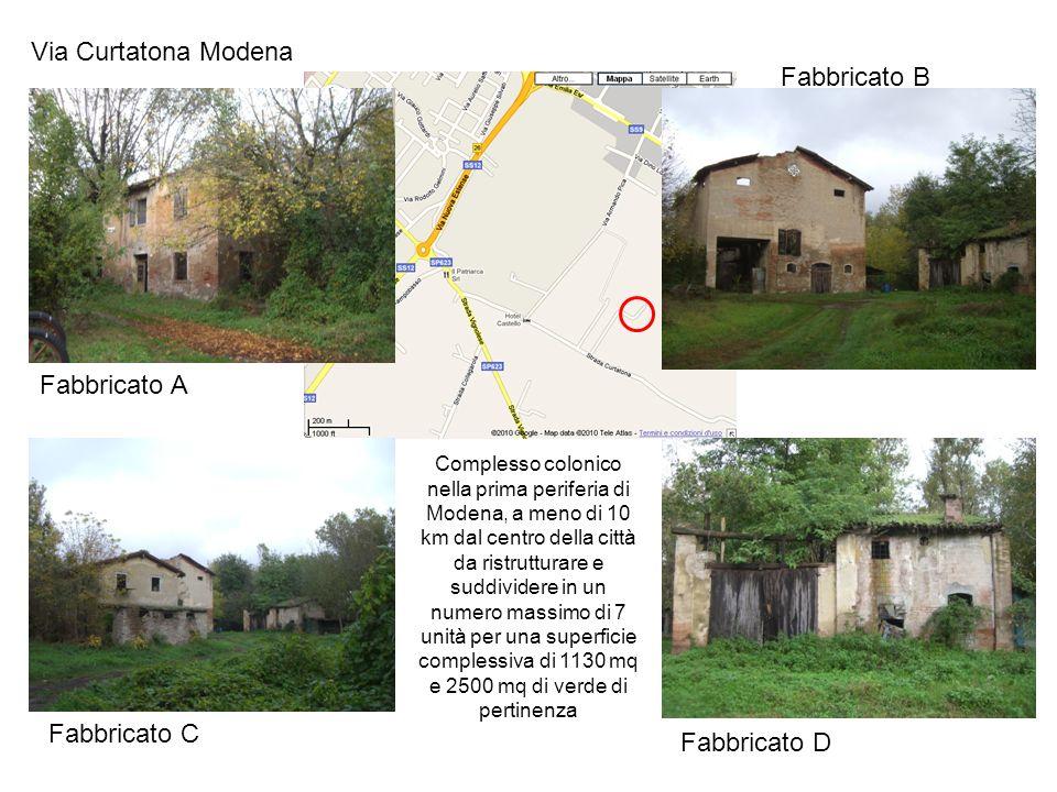 Via Curtatona Modena Complesso colonico nella prima periferia di Modena, a meno di 10 km dal centro della città da ristrutturare e suddividere in un numero massimo di 7 unità per una superficie complessiva di 1130 mq e 2500 mq di verde di pertinenza Fabbricato B Fabbricato C Fabbricato A Fabbricato D