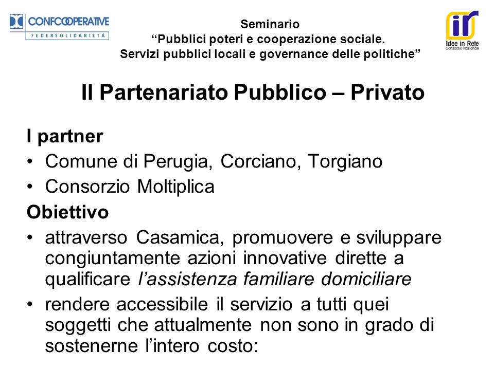 I partner Comune di Perugia, Corciano, Torgiano Consorzio Moltiplica Obiettivo attraverso Casamica, promuovere e sviluppare congiuntamente azioni inno