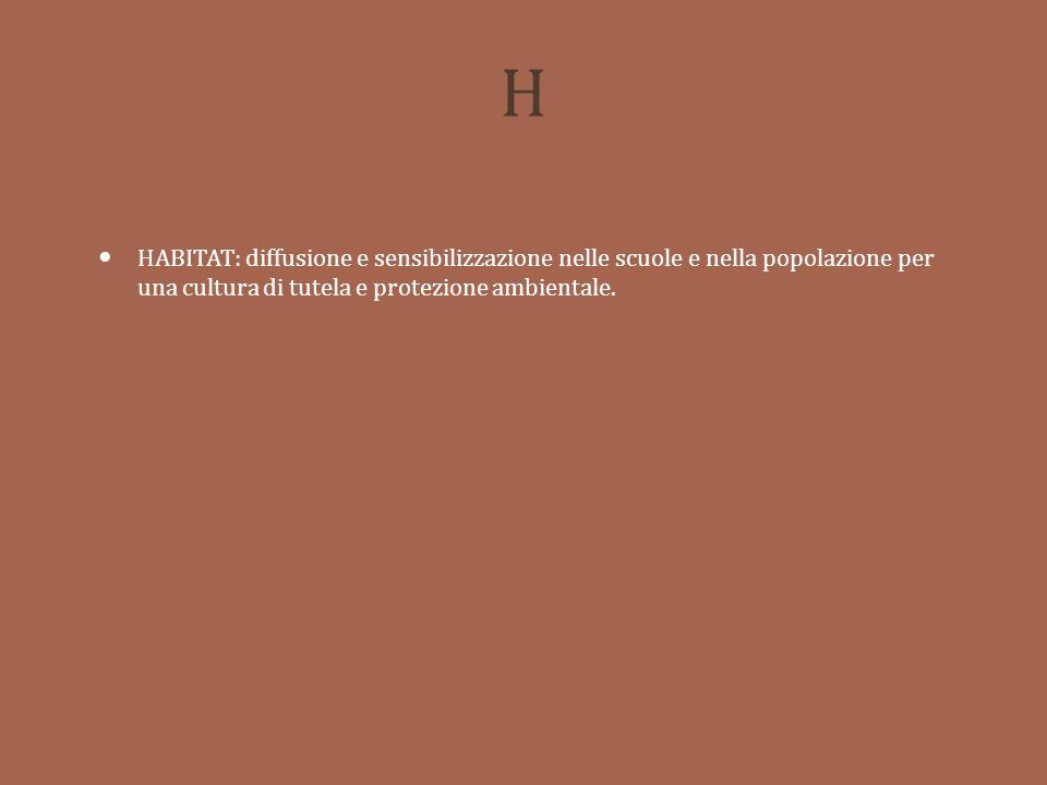 H HABITAT: diffusione e sensibilizzazione nelle scuole e nella popolazione per una cultura di tutela e protezione ambientale.