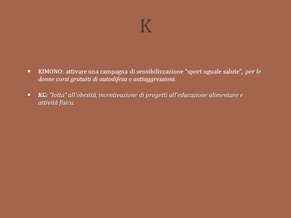K KIMONO: attivare una campagna di sensibilizzazione sport uguale salute, per le donne corsi gratuiti di autodifesa e antiaggressioni.