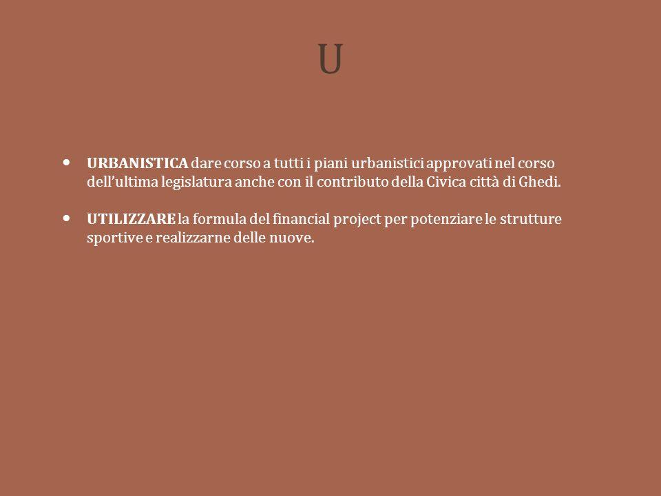 U URBANISTICA dare corso a tutti i piani urbanistici approvati nel corso dellultima legislatura anche con il contributo della Civica città di Ghedi.
