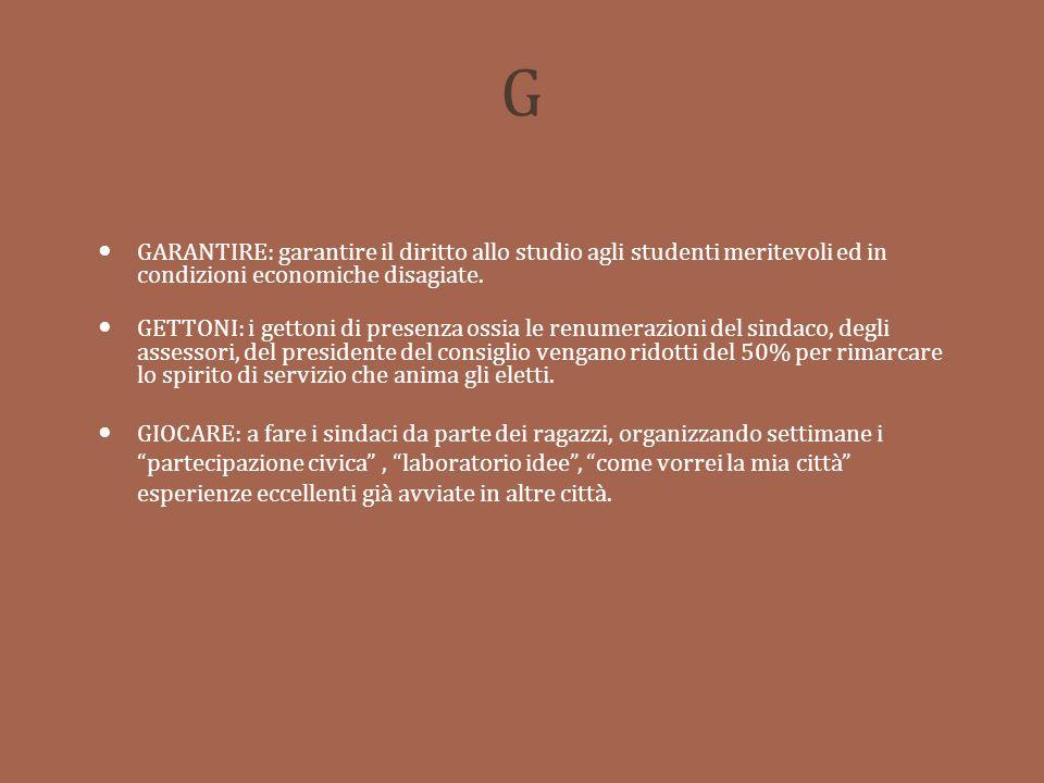 G GARANTIRE: garantire il diritto allo studio agli studenti meritevoli ed in condizioni economiche disagiate.