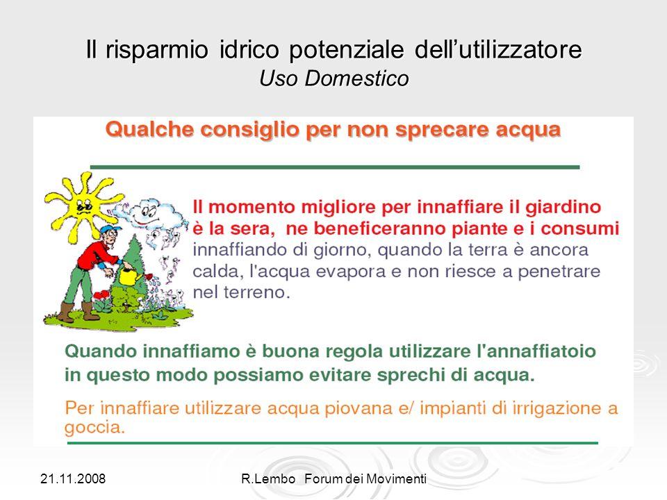 21.11.2008R.Lembo Forum dei Movimenti Il risparmio idrico potenziale dellutilizzatore Uso Domestico