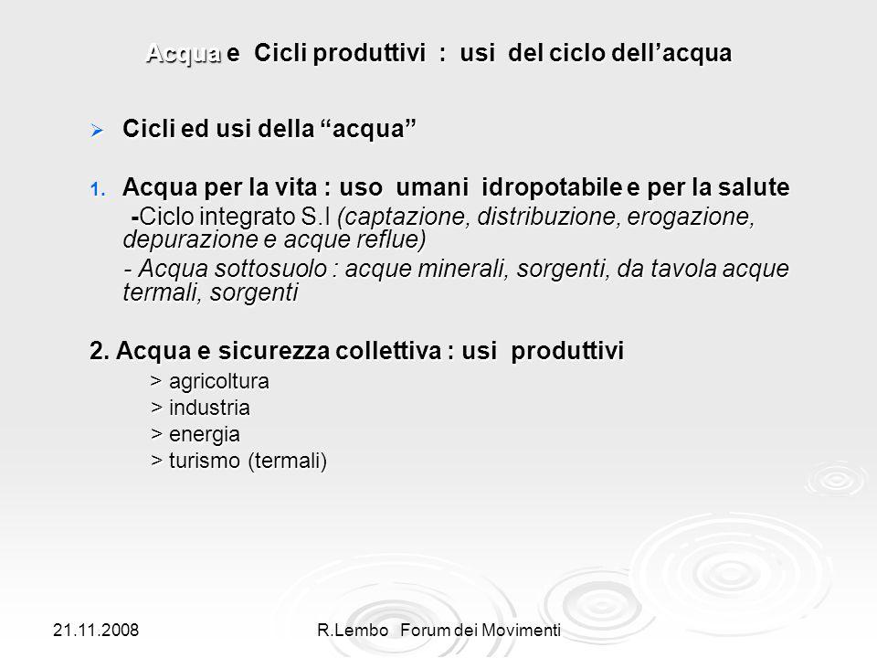 21.11.2008R.Lembo Forum dei Movimenti Acqua e Cicli produttivi : usi del ciclo dellacqua Cicli ed usi della acqua Cicli ed usi della acqua 1.
