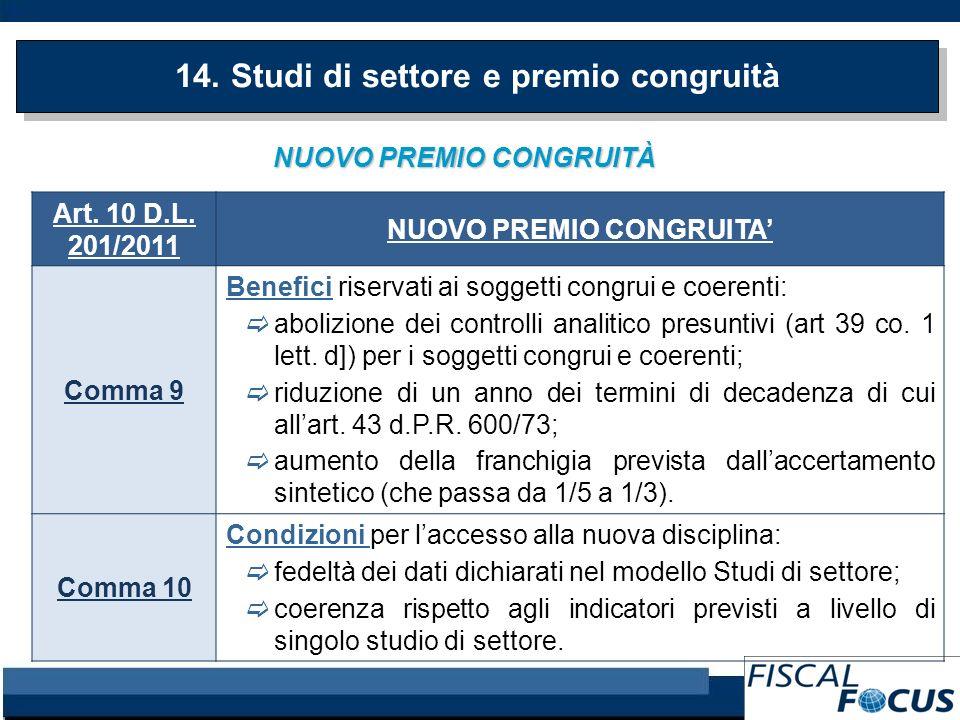 NUOVO PREMIO CONGRUITÀ 14. Studi di settore e premio congruità Art. 10 D.L. 201/2011 NUOVO PREMIO CONGRUITA Comma 9 Benefici riservati ai soggetti con