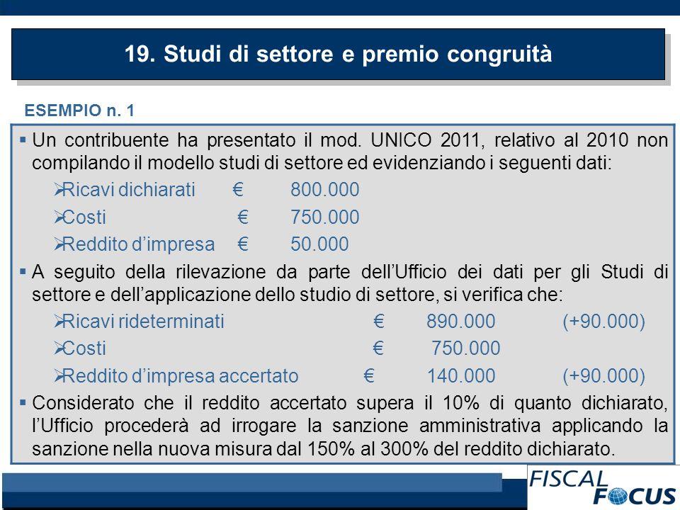 ESEMPIO n. 1 Un contribuente ha presentato il mod. UNICO 2011, relativo al 2010 non compilando il modello studi di settore ed evidenziando i seguenti
