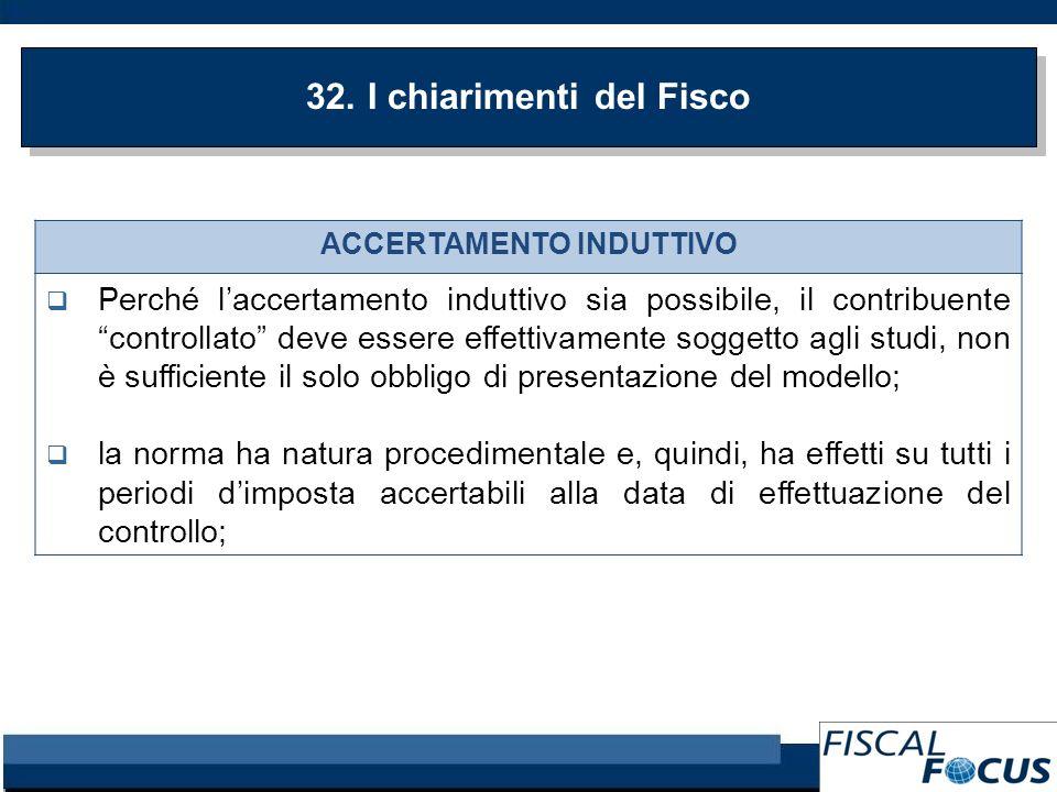 32. I chiarimenti del Fisco ACCERTAMENTO INDUTTIVO Perché laccertamento induttivo sia possibile, il contribuente controllato deve essere effettivament