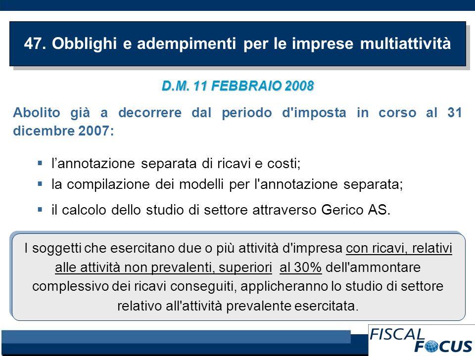 D.M. 11 FEBBRAIO 2008 Abolito già a decorrere dal periodo d'imposta in corso al 31 dicembre 2007: lannotazione separata di ricavi e costi; la compilaz