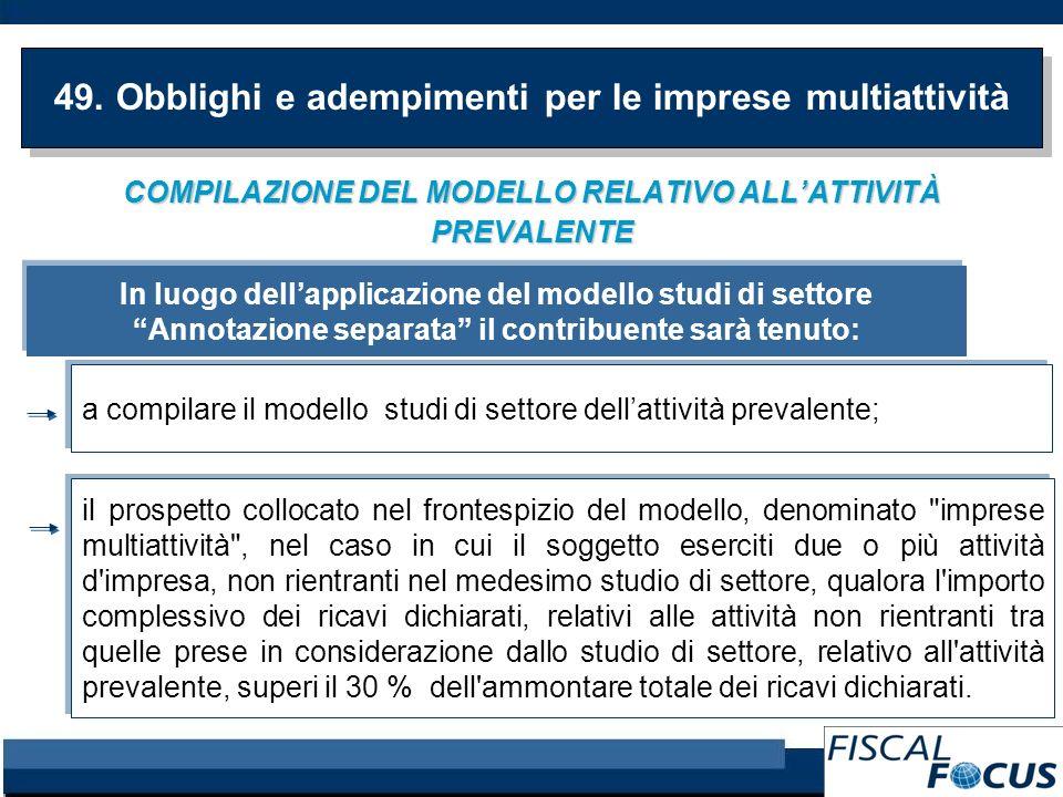 COMPILAZIONE DEL MODELLO RELATIVO ALLATTIVITÀ PREVALENTE 49. Obblighi e adempimenti per le imprese multiattività In luogo dellapplicazione del modello