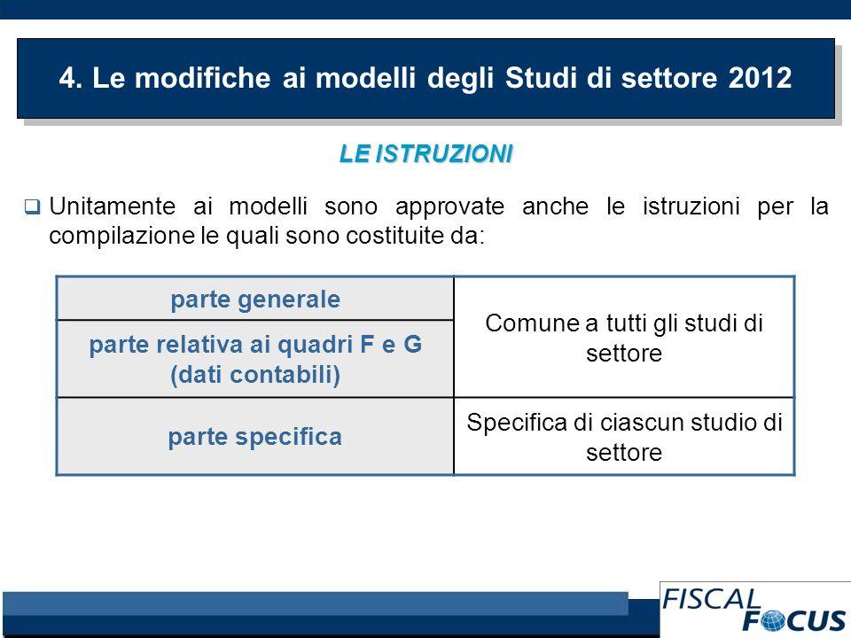 4. Le modifiche ai modelli degli Studi di settore 2012 LE ISTRUZIONI Unitamente ai modelli sono approvate anche le istruzioni per la compilazione le q