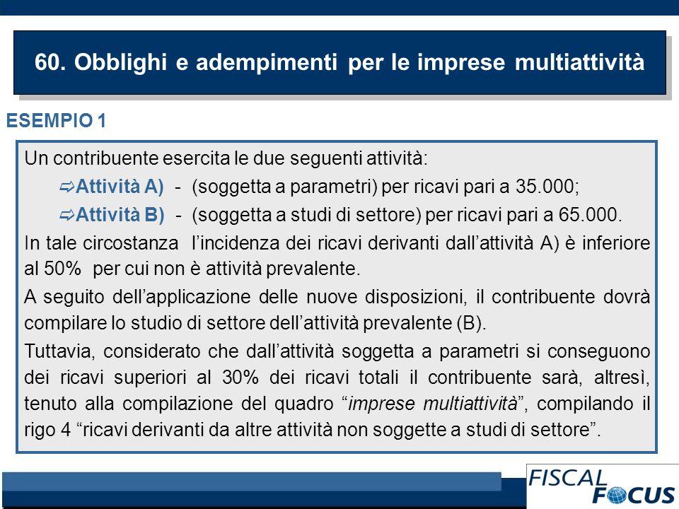 60. Obblighi e adempimenti per le imprese multiattività Un contribuente esercita le due seguenti attività: Attività A) - (soggetta a parametri) per ri