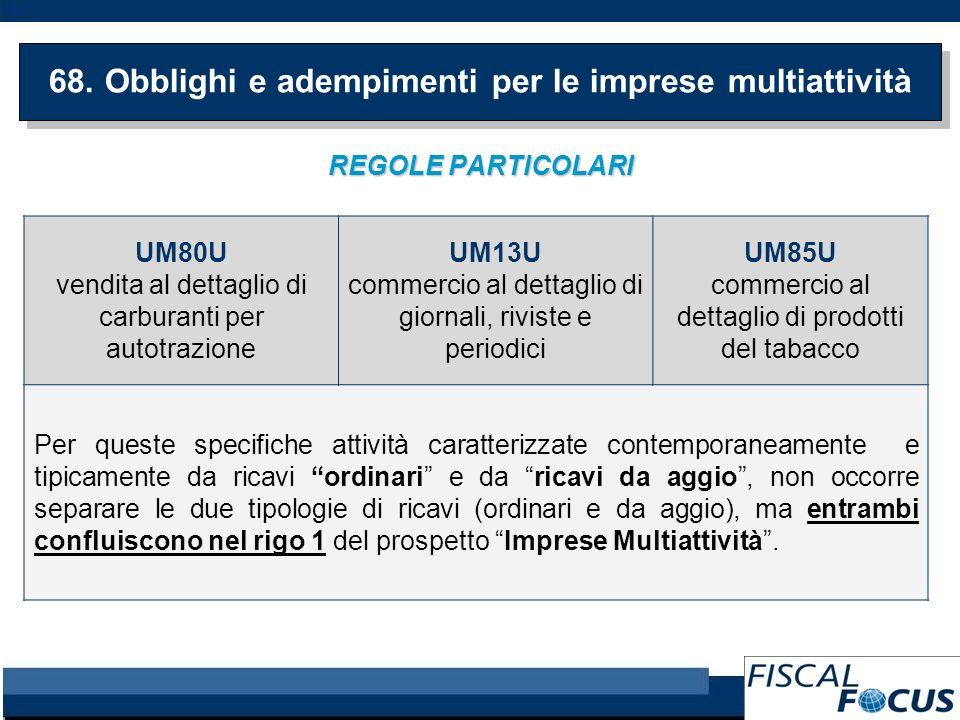 REGOLE PARTICOLARI 68. Obblighi e adempimenti per le imprese multiattività UM80U vendita al dettaglio di carburanti per autotrazione UM13U commercio a