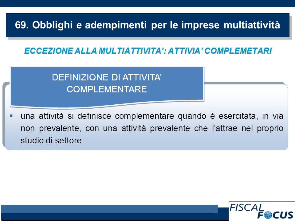 ECCEZIONE ALLA MULTIATTIVITA: ATTIVIA COMPLEMETARI 69. Obblighi e adempimenti per le imprese multiattività una attività si definisce complementare qua